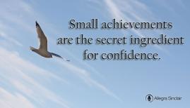 smallachievementsarethesecretingredientsforconfidence